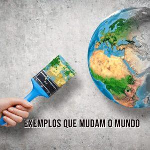 Exemplos Que Mudam o Mundo